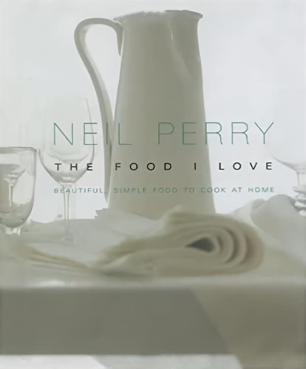 Neil Perry Food I Love